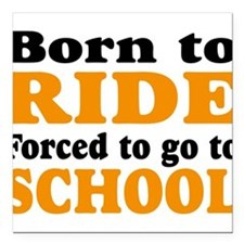 born to ride forced to go to school Square Car Mag