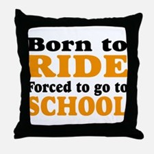 born to ride forced to go to school Throw Pillow