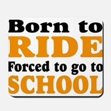 born to ride forced to go to school Mousepad