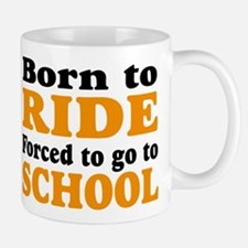 born to ride forced to go to school Mug