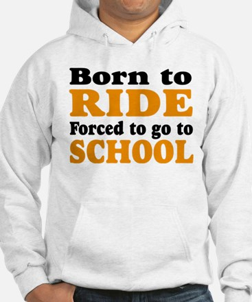 born to ride forced to go to school Hoodie