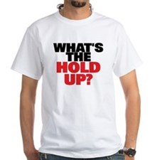 """""""What's the Hold Up?"""" Shirt"""