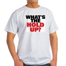 """""""Whats the HOLD UP?"""" Ash Grey T-Shirt"""