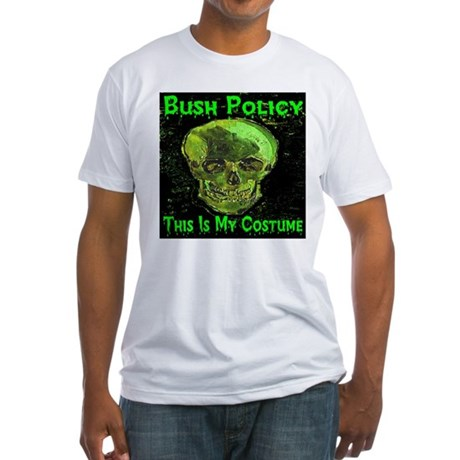 Bush Policy This Is My Costum Fitted T-Shirt