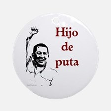 Hugo Chavez Son of a Bitch Ornament (Round)