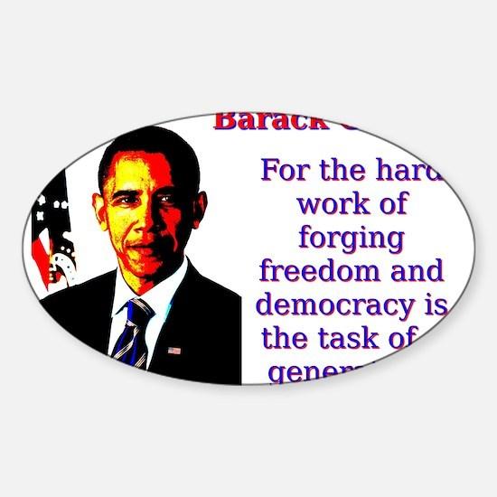 For The Hard Work Of Forging - Barack Obama Sticke