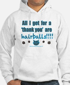 all I get for a thank you are hairballs Hoodie