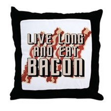 Live Long And Eat Bacon Throw Pillow