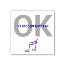 """Its not right but its ok Square Sticker 3"""" x 3"""""""