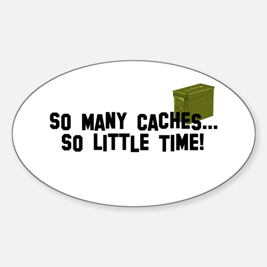 So many caches...so little time Sticker (Oval)