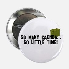 """So many caches...so little time 2.25"""" Button (100"""