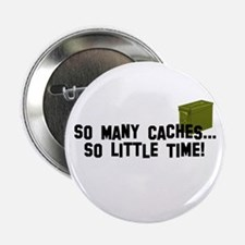 "So many caches...so little time 2.25"" Button"