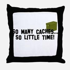 So many caches...so little time Throw Pillow