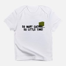 So many caches...so little time Infant T-Shirt