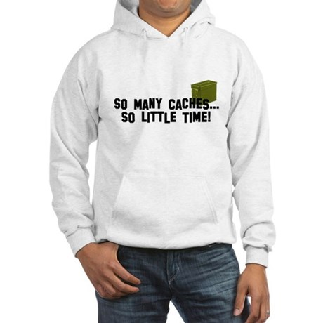 So many caches...so little time Hooded Sweatshirt