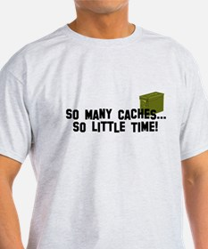 So many caches...so little time T-Shirt