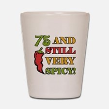 Spicy At 75 Years Old Shot Glass