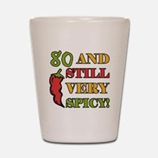 Spicy At 80 Years Old Shot Glass