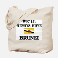 We Will Always Have Brunei Tote Bag