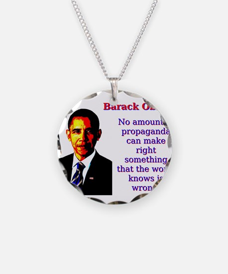 No Amount Of Propaganda - Barack Obama Necklace Ci