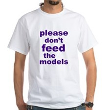 Please Don't Feed The Models Shirt