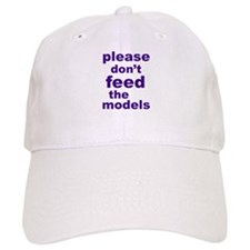Please Don't Feed The Models Baseball Cap