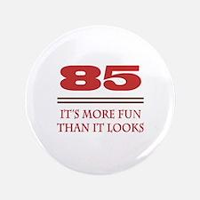 "85 Is Fun 3.5"" Button"