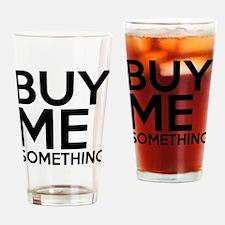 Buy Me Something Drinking Glass