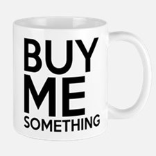 Buy Me Something Mug