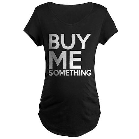 Buy Me Something Maternity Dark T-Shirt