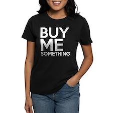 Buy Me Something Tee