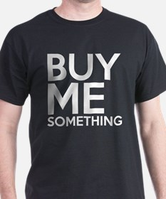 Buy Me Something T-Shirt
