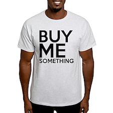 Buy Me Something T-Shirt