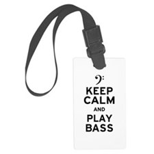 Keep Calm and Play Bass Luggage Tag