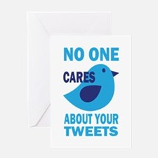 No One Cares About Your Tweets Greeting Card