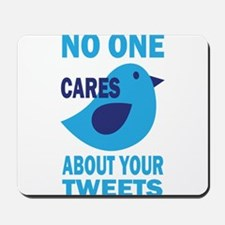 No One Cares About Your Tweets Mousepad