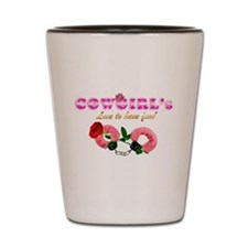 CowGirls Love to have fun Shot Glass