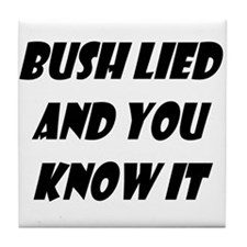 Bush Lied and You Know It Tile Coaster