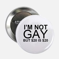 "I'm not gay but $20 is $20 2.25"" Button"