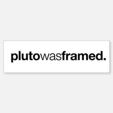 Pluto Was Framed Bumper Bumper Bumper Sticker