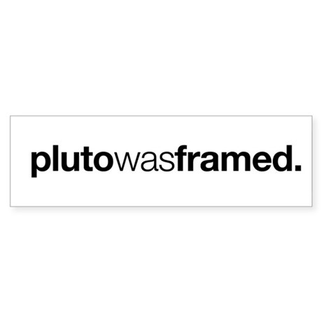 Pluto Was Framed Bumper Sticker