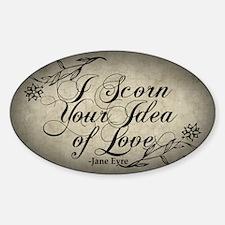 Jane Eyre Scorn Your Idea Of Love Sticker (Oval)