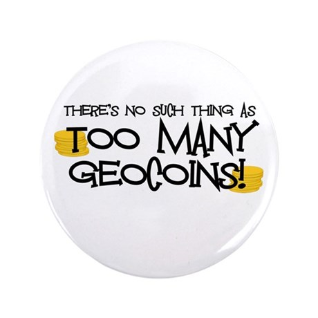 """Too Many Geocoins 3.5"""" Button"""