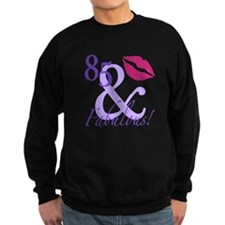 85 And Fabulous! Sweatshirt