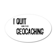 I Quit Geocaching 35x21 Oval Wall Decal