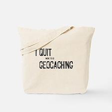 I Quit Geocaching Tote Bag