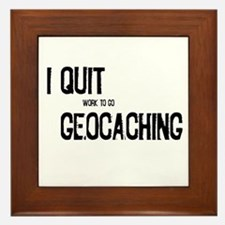 I Quit Geocaching Framed Tile