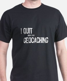 I Quit Geocaching T-Shirt