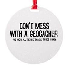 Dont Mess with a Geocacher Ornament