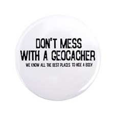 "Dont Mess with a Geocacher 3.5"" Button"